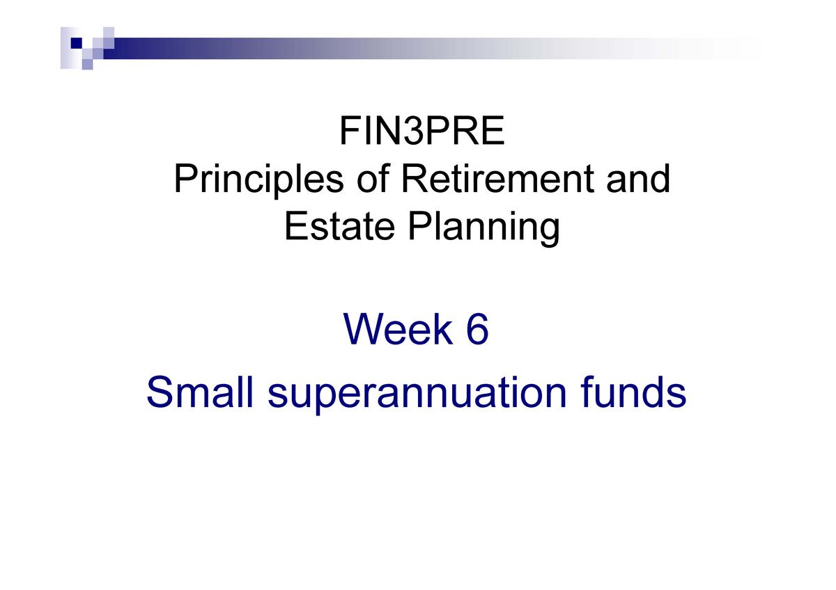 FIN3PRE Wk 6 SMSF - Lecture note Week 6 - FIN3PRE