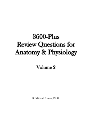 3600+Review+Questions+Volume+2 - PHS 4904: Advanced Anatomy