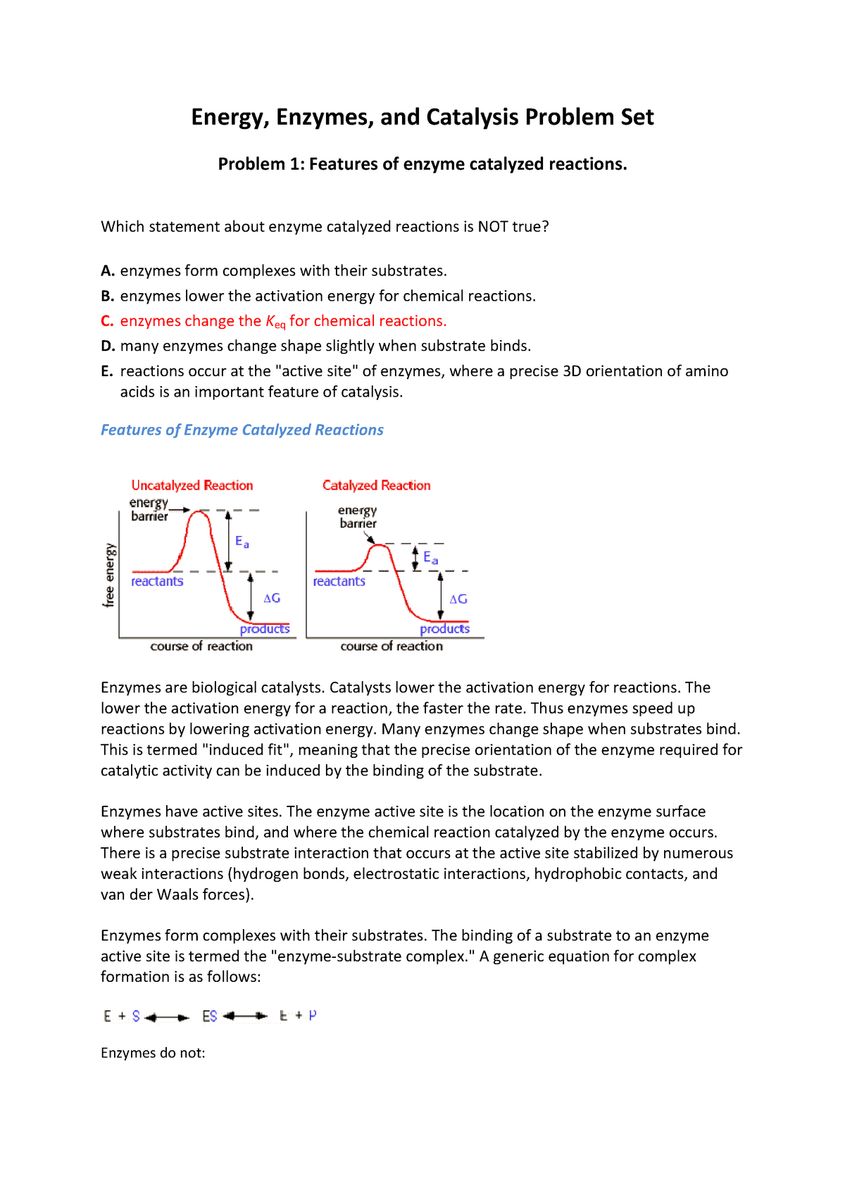 reduce the activation energy required to begin a chemical reaction